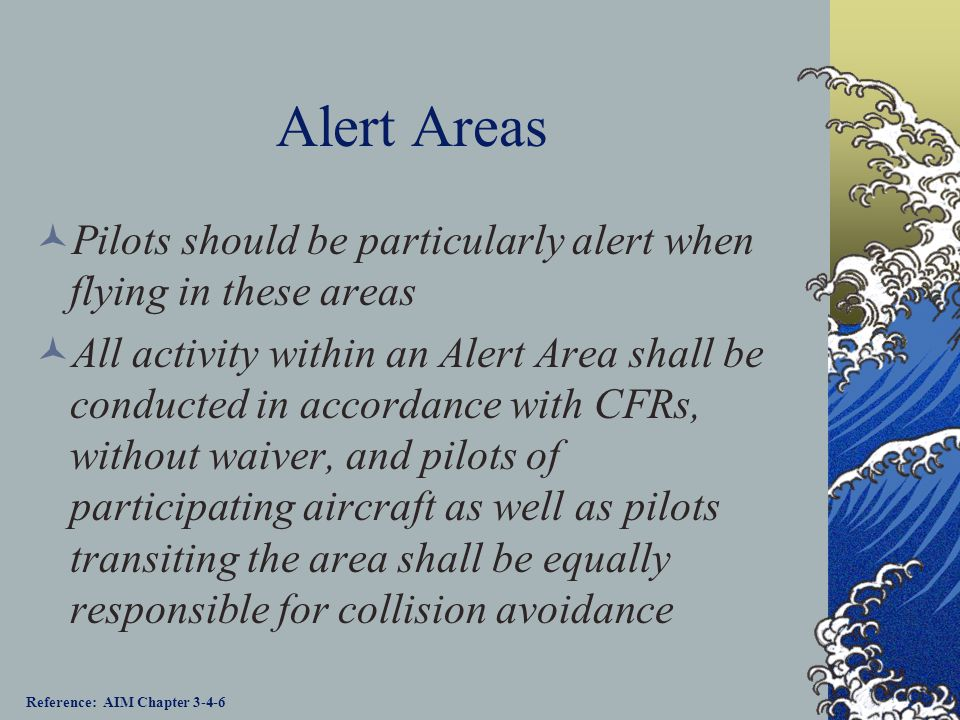 Alert Areas Pilots should be particularly alert when flying in these areas.