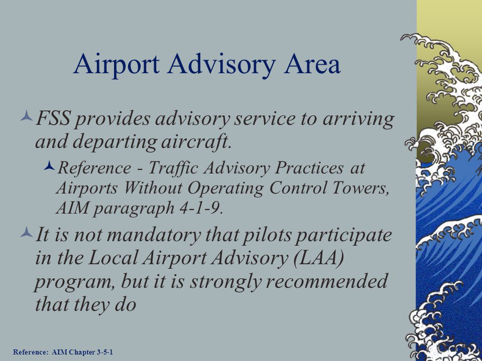 Airport Advisory Area FSS provides advisory service to arriving and departing aircraft.