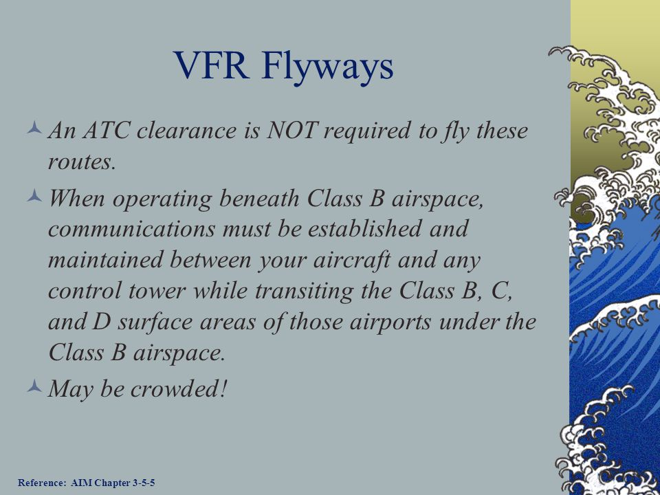 VFR Flyways An ATC clearance is NOT required to fly these routes.