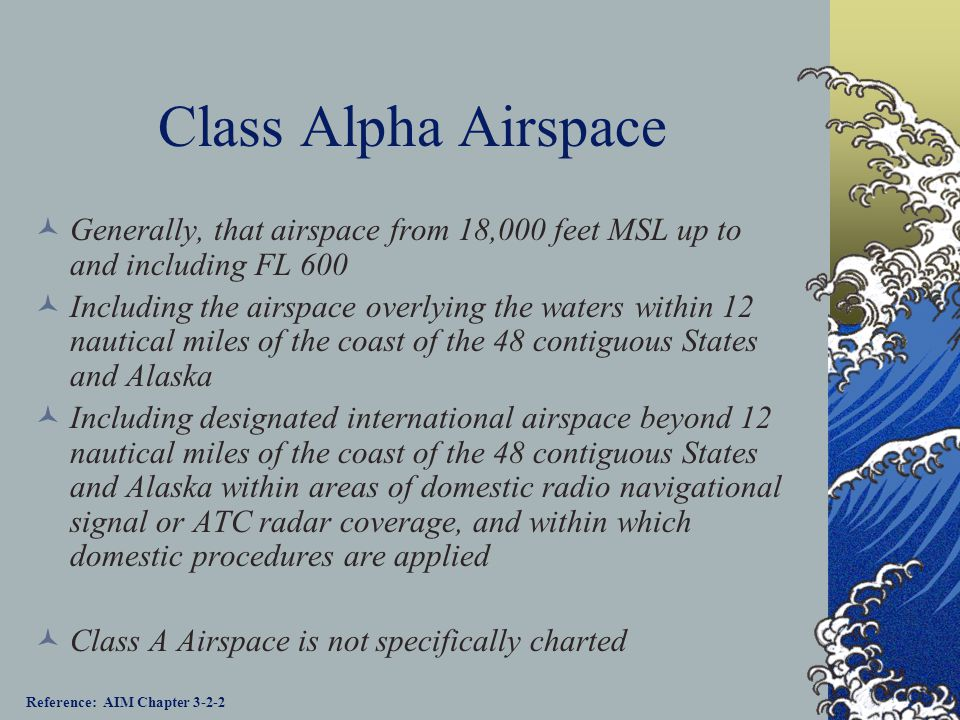 Class Alpha Airspace Generally, that airspace from 18,000 feet MSL up to and including FL 600.
