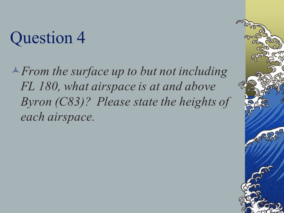 Question 4 From the surface up to but not including FL 180, what airspace is at and above Byron (C83).