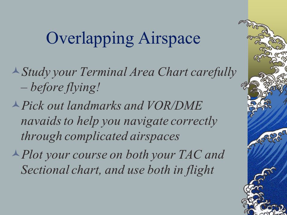 Overlapping Airspace Study your Terminal Area Chart carefully – before flying!