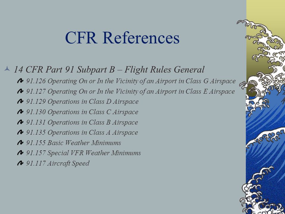 CFR References 14 CFR Part 91 Subpart B – Flight Rules General