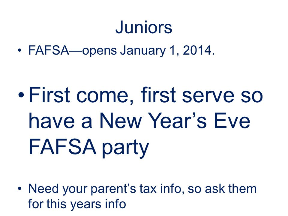 First come, first serve so have a New Year's Eve FAFSA party
