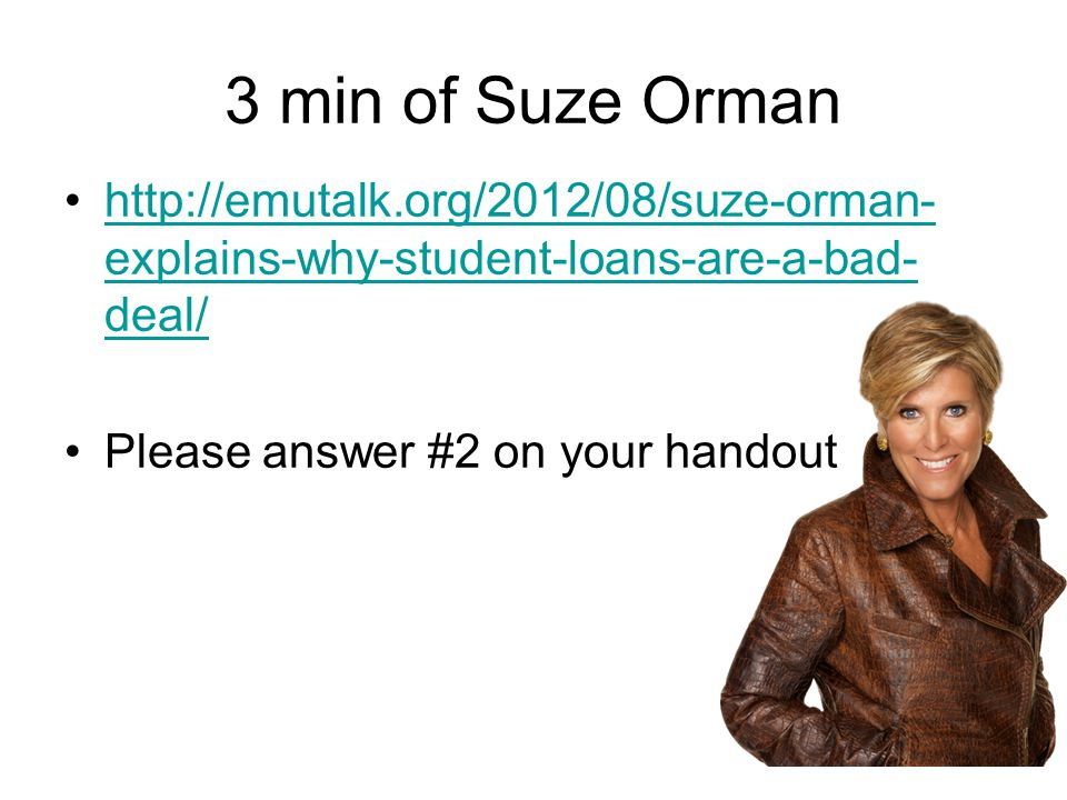 3 min of Suze Orman http://emutalk.org/2012/08/suze-orman-explains-why-student-loans-are-a-bad-deal/