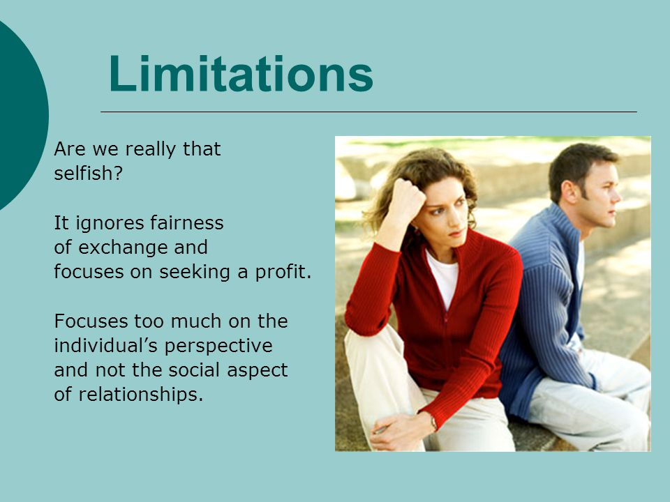 Limitations Are we really that selfish It ignores fairness