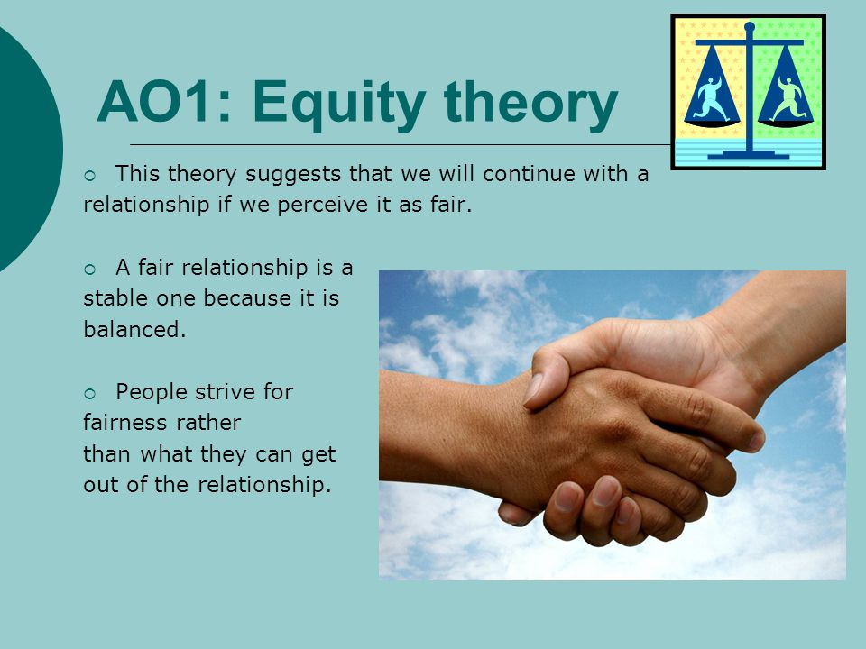 AO1: Equity theory This theory suggests that we will continue with a