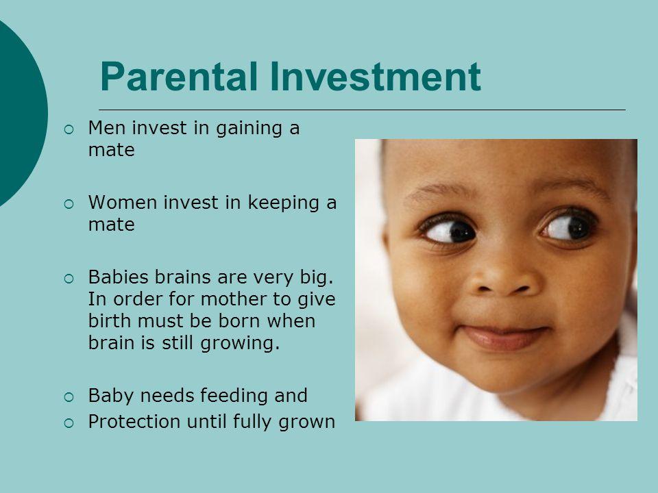 Parental Investment Men invest in gaining a mate