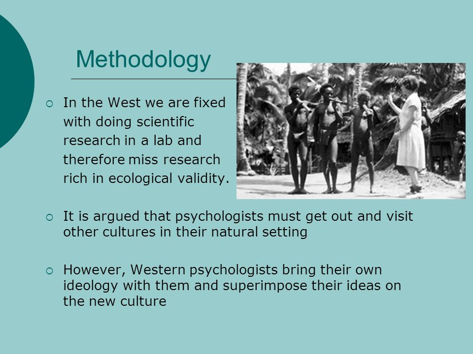 Methodology In the West we are fixed with doing scientific