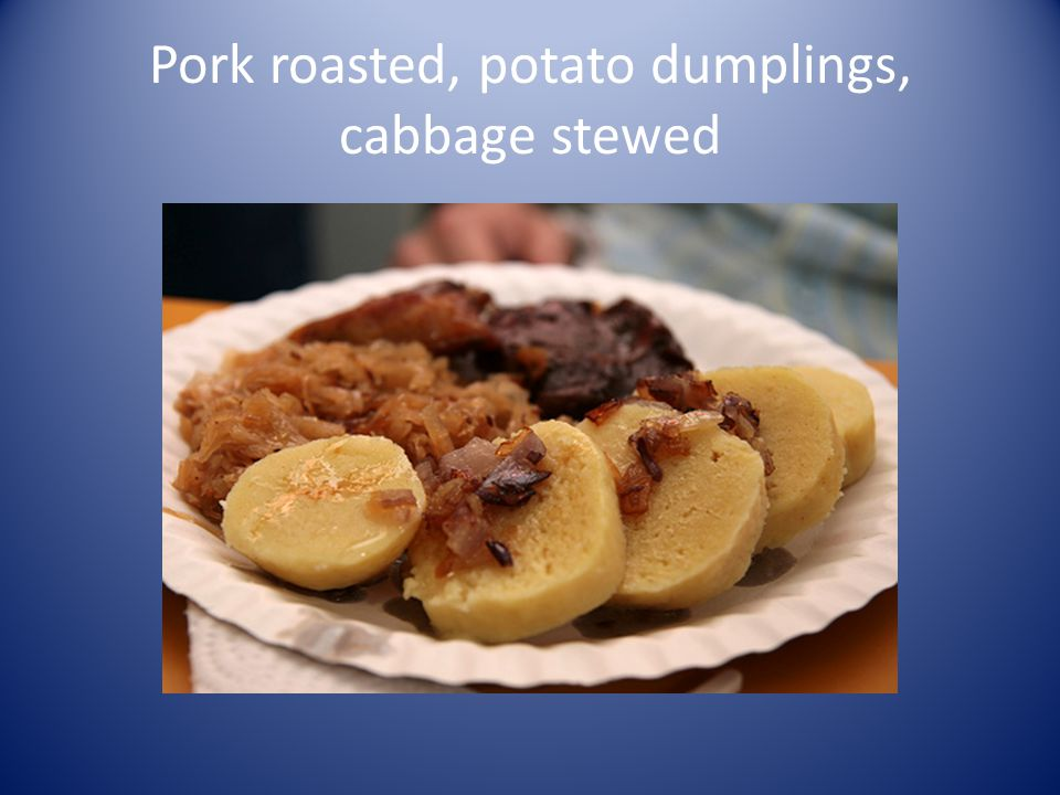 Pork roasted, potato dumplings, cabbage stewed