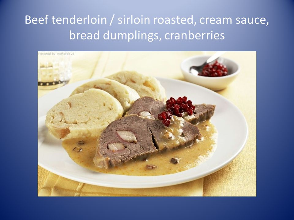 Beef tenderloin / sirloin roasted, cream sauce, bread dumplings, cranberries