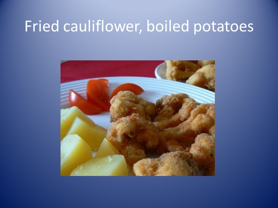 Fried cauliflower, boiled potatoes