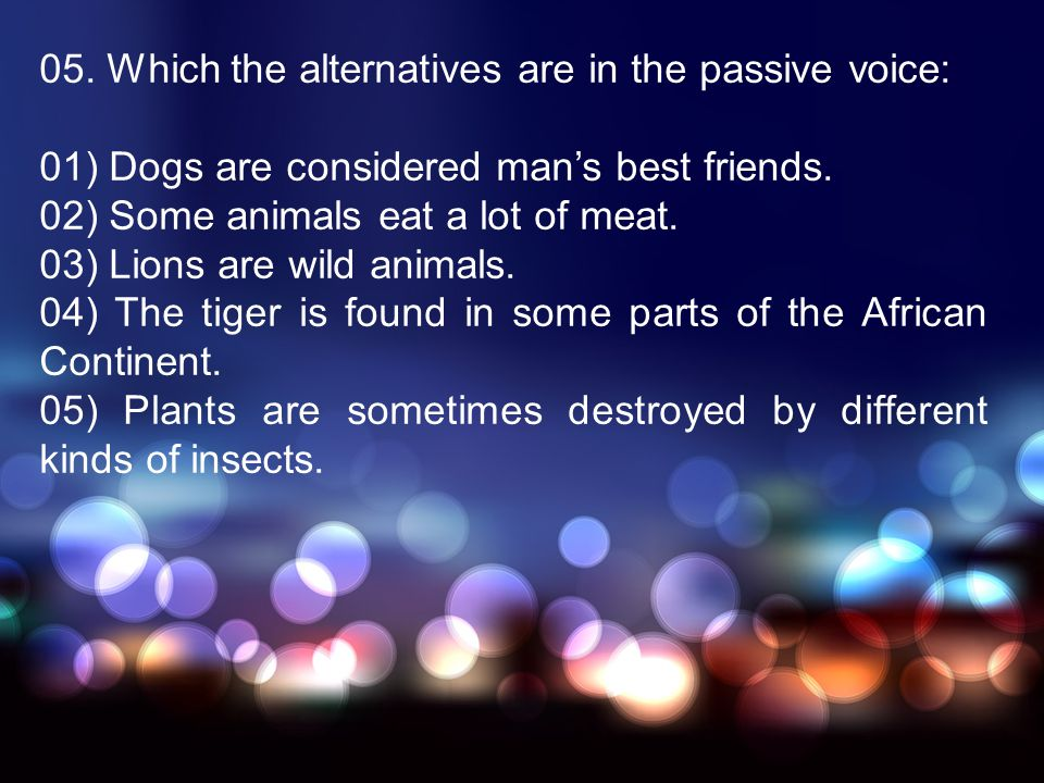 05. Which the alternatives are in the passive voice: