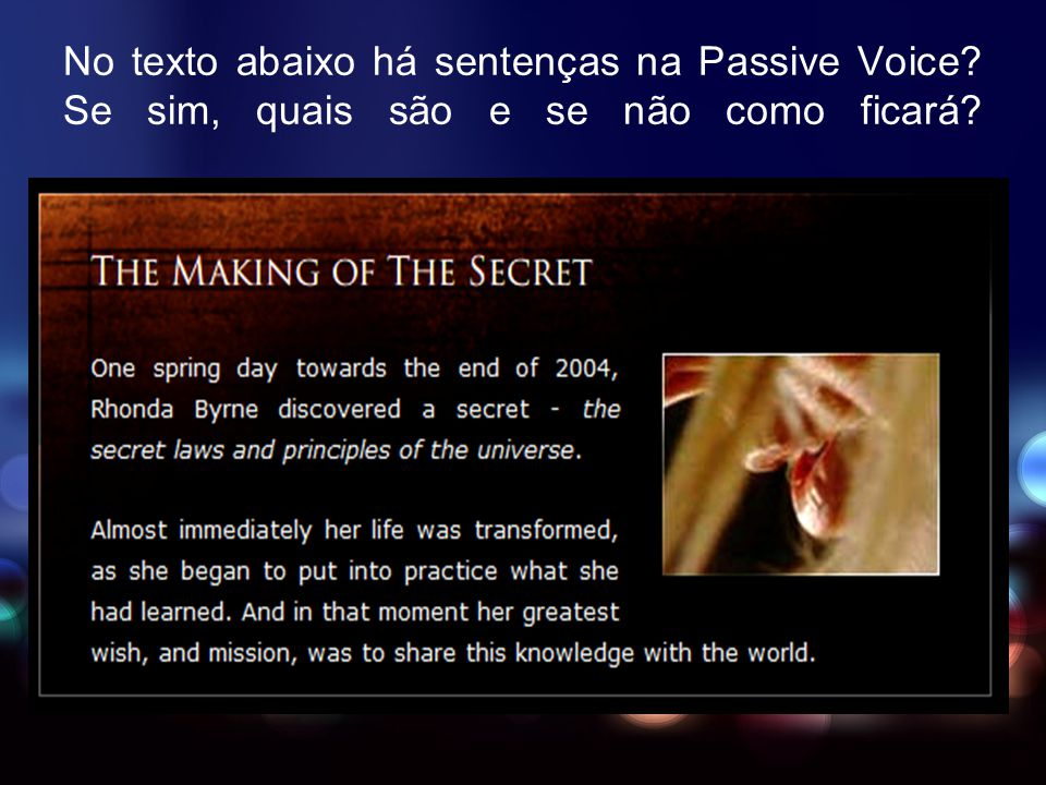 No texto abaixo há sentenças na Passive Voice