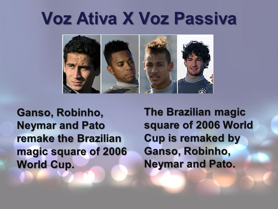 Voz Ativa X Voz Passiva The Brazilian magic square of 2006 World Cup is remaked by Ganso, Robinho, Neymar and Pato.