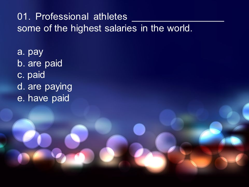01. Professional athletes _________________ some of the highest salaries in the world.