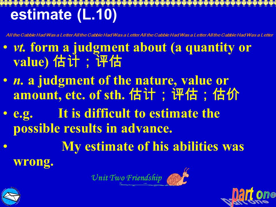 estimate (L.10) vt. form a judgment about (a quantity or value) 估计;评估