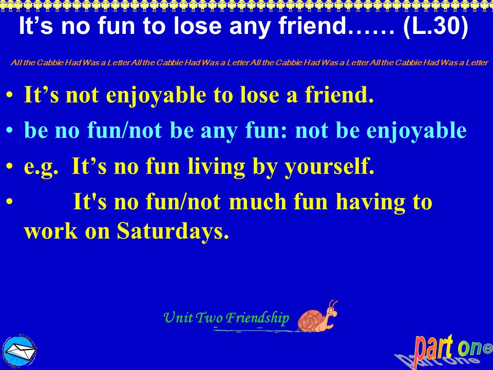 It's no fun to lose any friend…… (L.30)
