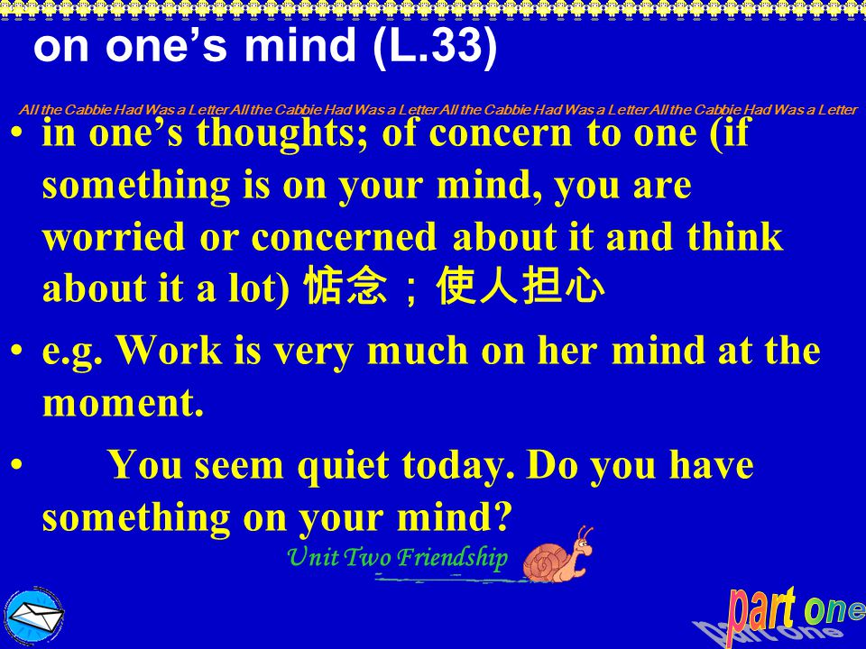 on one's mind (L.33)