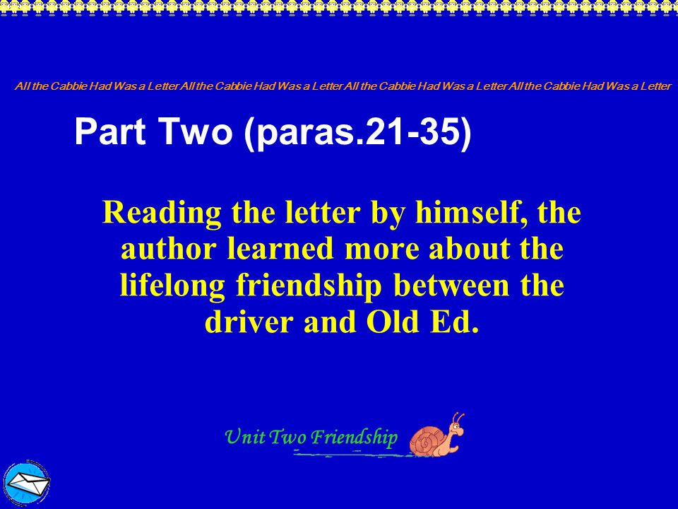 Part Two (paras.21-35) Reading the letter by himself, the author learned more about the lifelong friendship between the driver and Old Ed.