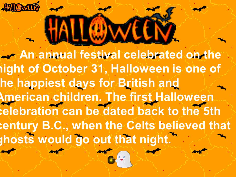 An annual festival celebrated on the night of October 31, Halloween is one of the happiest days for British and American children.