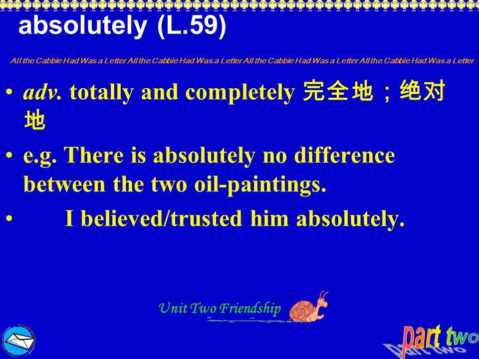 absolutely (L.59) adv. totally and completely 完全地;绝对地