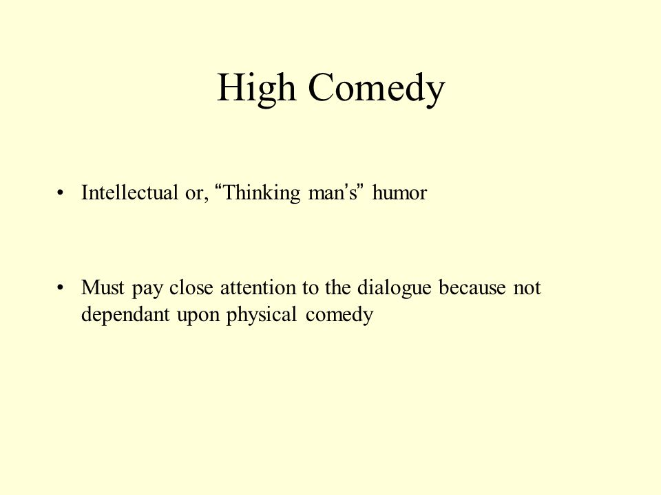High Comedy Intellectual or, Thinking man's humor