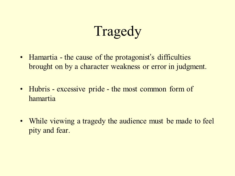 Tragedy Hamartia - the cause of the protagonist's difficulties brought on by a character weakness or error in judgment.