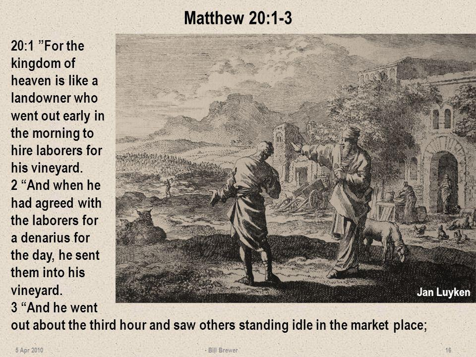 Matthew 20:1-3 20:1 For the kingdom of heaven is like a landowner who went out early in the morning to hire laborers for his vineyard.
