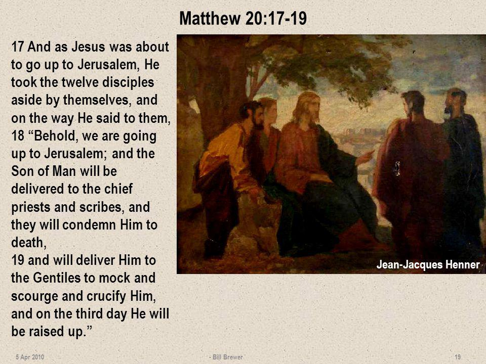 Matthew 20:17-19 17 And as Jesus was about to go up to Jerusalem, He took the twelve disciples aside by themselves, and on the way He said to them,