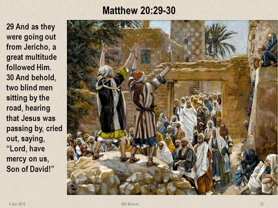 Matthew 20:29-30 29 And as they were going out from Jericho, a great multitude followed Him.