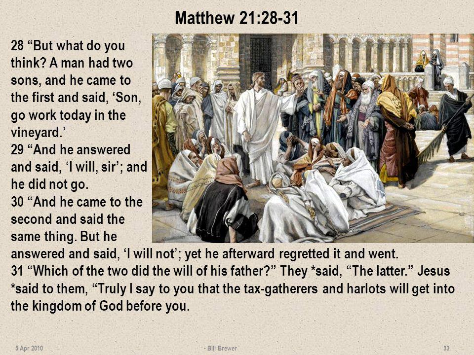 Matthew 21:28-31 28 But what do you think A man had two sons, and he came to the first and said, 'Son, go work today in the vineyard.'
