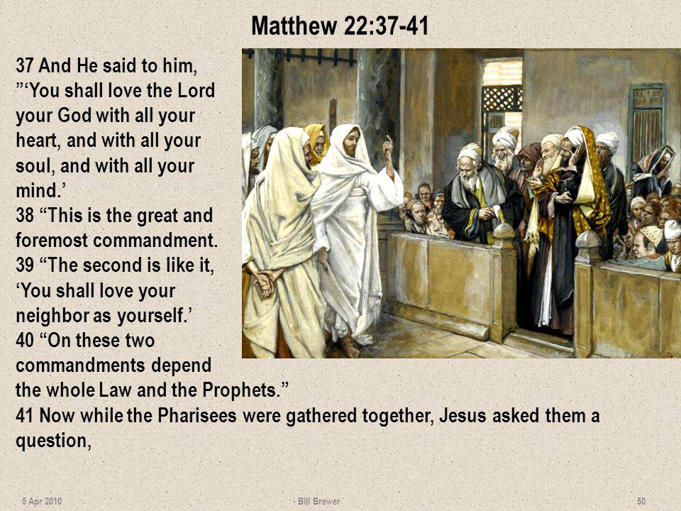 Matthew 22:37-41 37 And He said to him, 'You shall love the Lord your God with all your heart, and with all your soul, and with all your mind.'