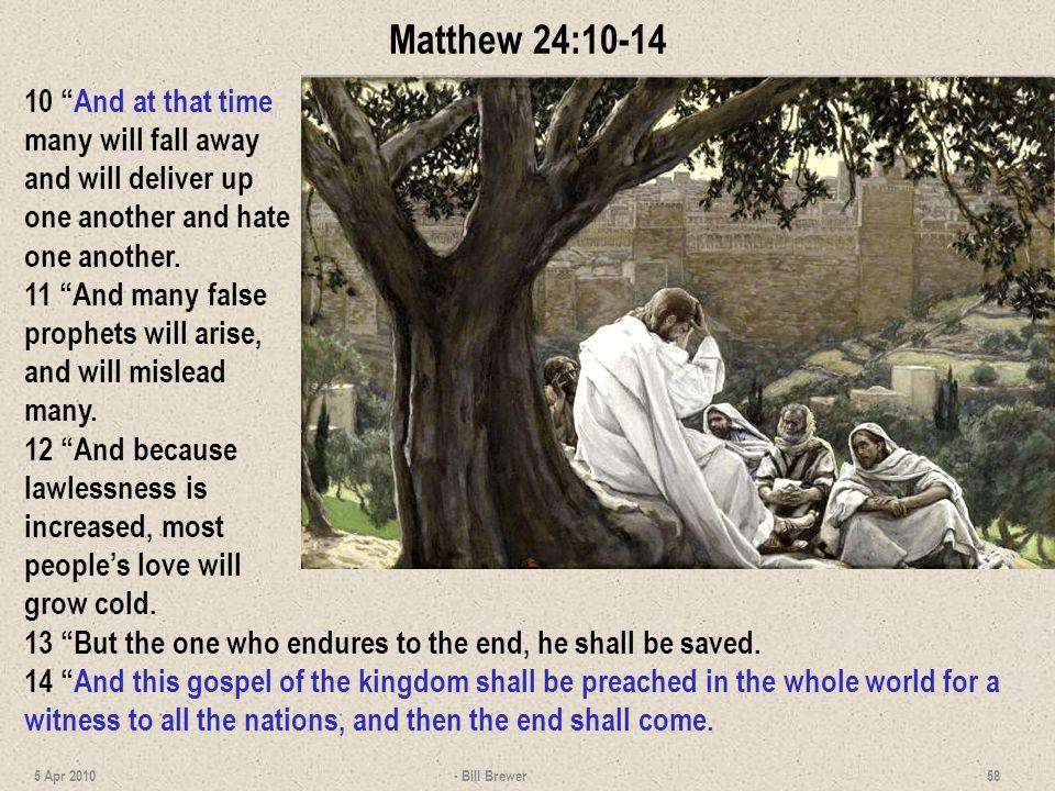 Matthew 24:10-14 10 And at that time many will fall away and will deliver up one another and hate one another.