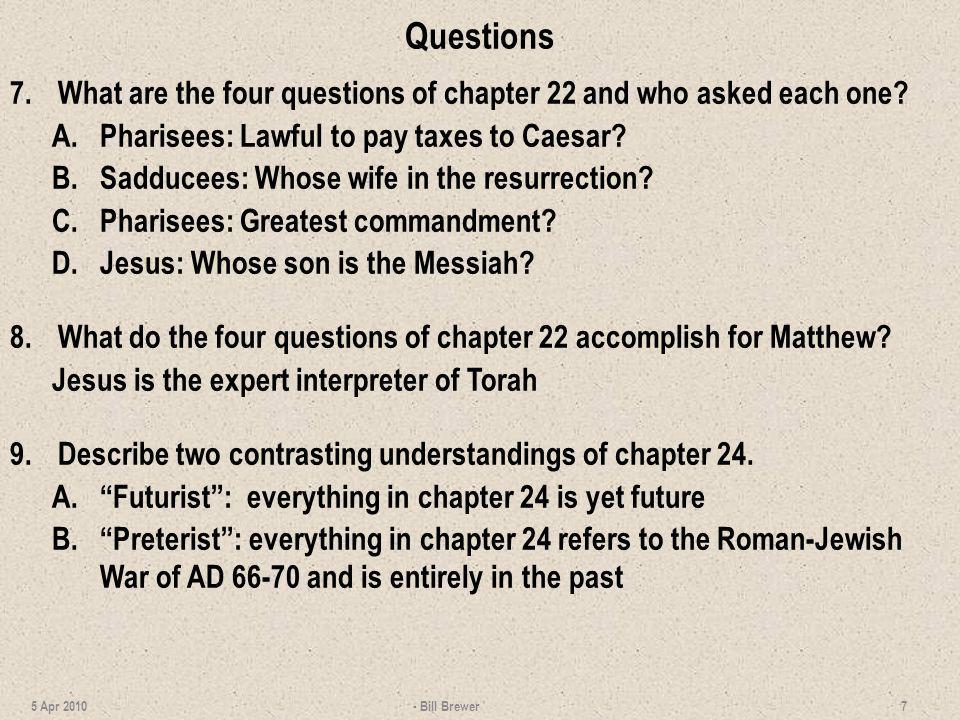 Questions 7. What are the four questions of chapter 22 and who asked each one Pharisees: Lawful to pay taxes to Caesar