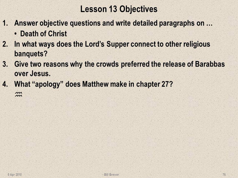 Lesson 13 Objectives 1. Answer objective questions and write detailed paragraphs on … • Death of Christ.