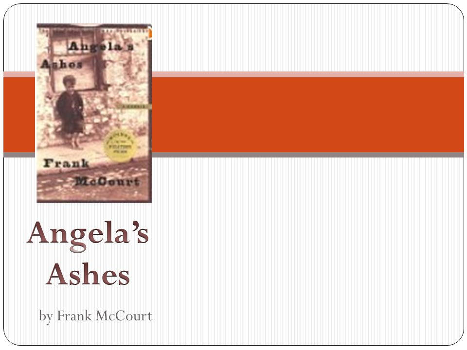 an analysis of themes in angelas ashes by frank mccourt Frank mccourt was born in brooklyn, new york, on august 19, 1930, during the great depression he was the first of seven children born to malachy and angela mccourt at the age of four, he and his parents and brothers moved to his mother's native city, limerick, in the republic of ireland.