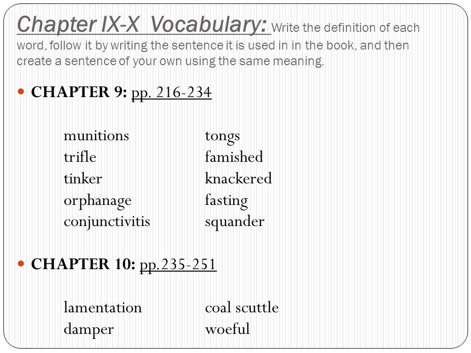 Chapter IX-X Vocabulary: Write the definition of each word, follow it by writing the sentence it is used in in the book, and then create a sentence of your own using the same meaning.