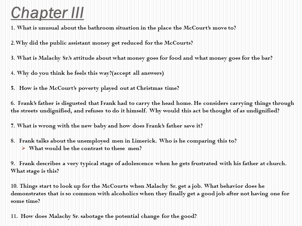 Chapter III 1. What is unusual about the bathroom situation in the place the McCourt's move to
