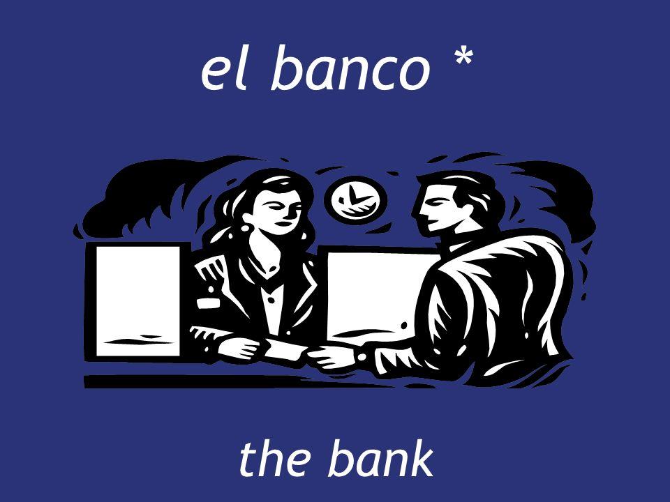 el banco * the bank