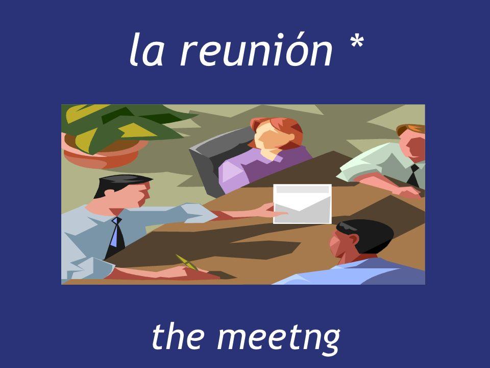 la reunión * the meetng