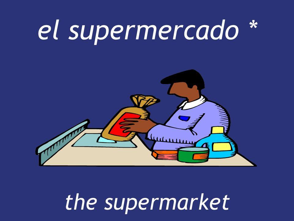 el supermercado * the supermarket