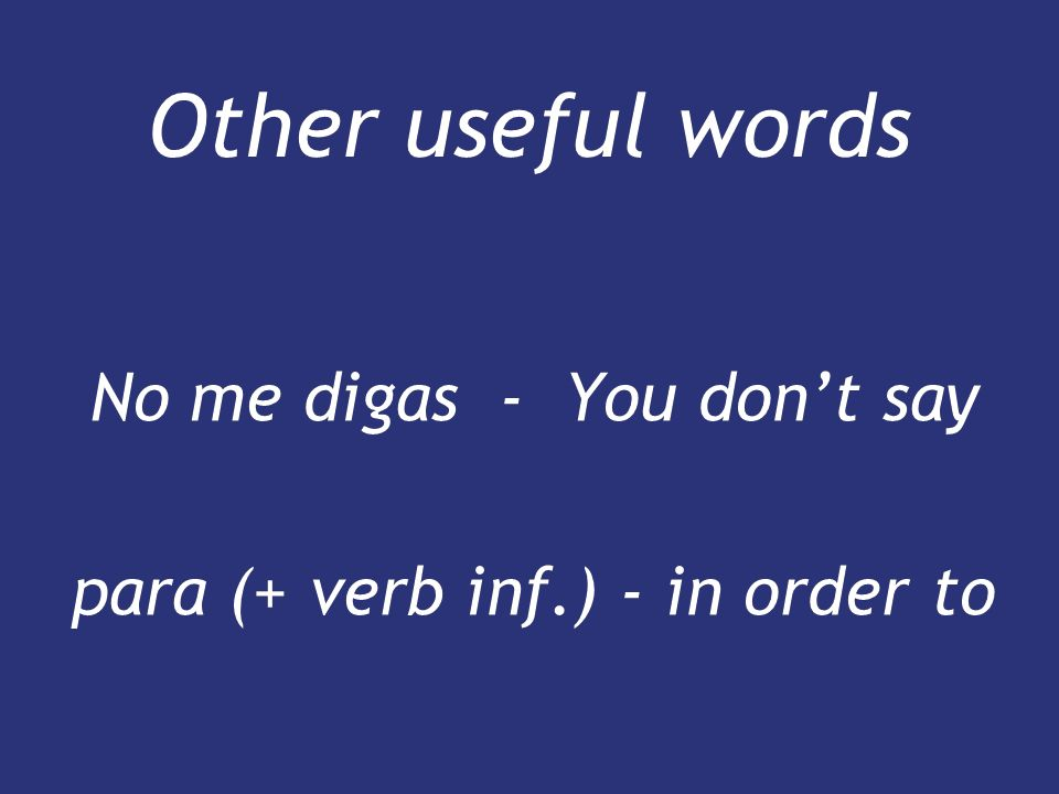 No me digas - You don't say para (+ verb inf.) - in order to
