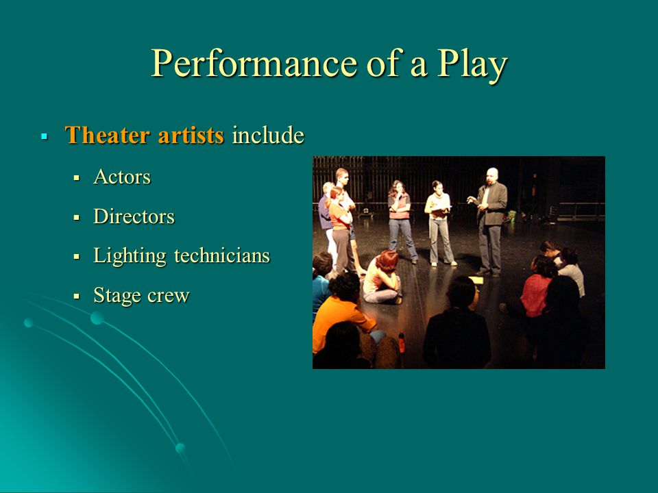 Performance of a Play Theater artists include Actors Directors