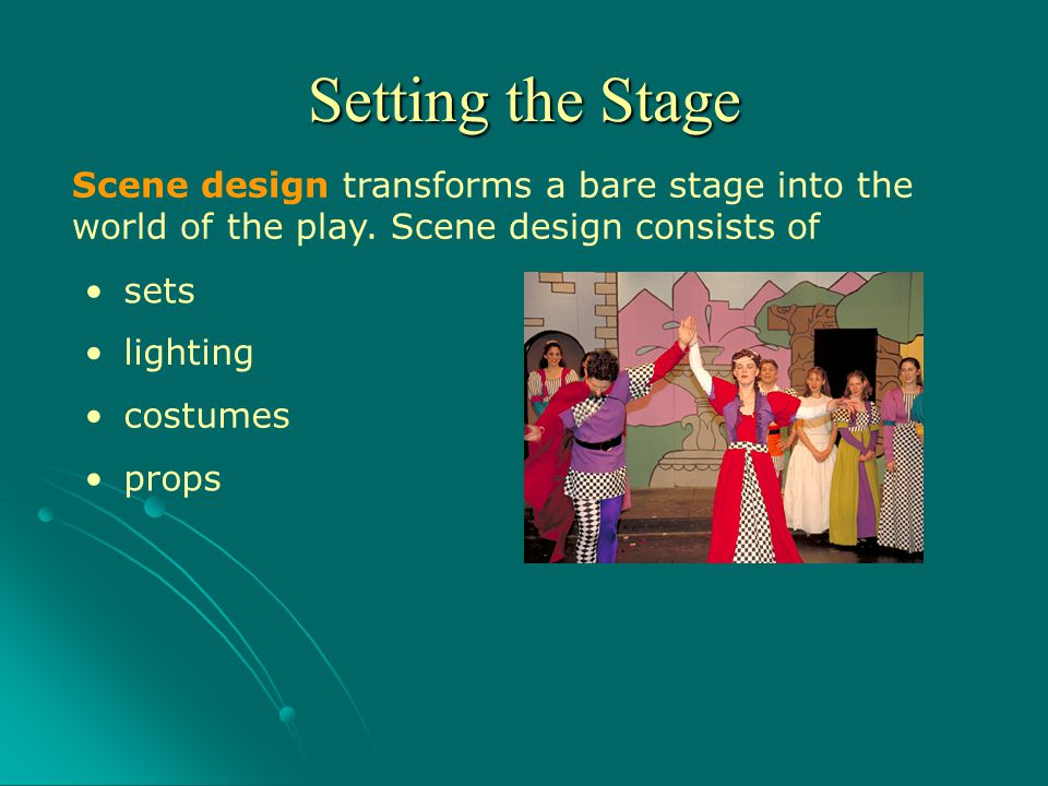 Setting the Stage Scene design transforms a bare stage into the world of the play. Scene design consists of.