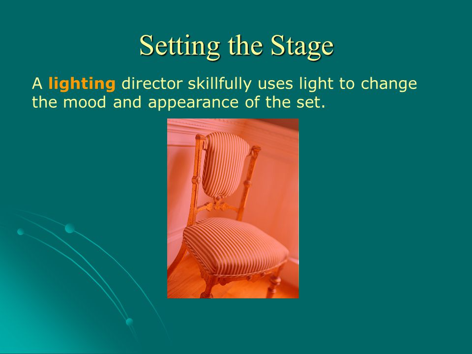 Setting the Stage A lighting director skillfully uses light to change the mood and appearance of the set.