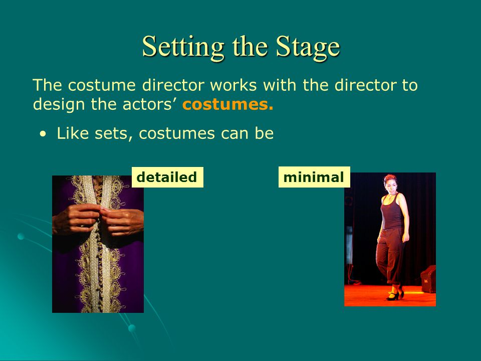 Setting the Stage The costume director works with the director to design the actors' costumes. Like sets, costumes can be.