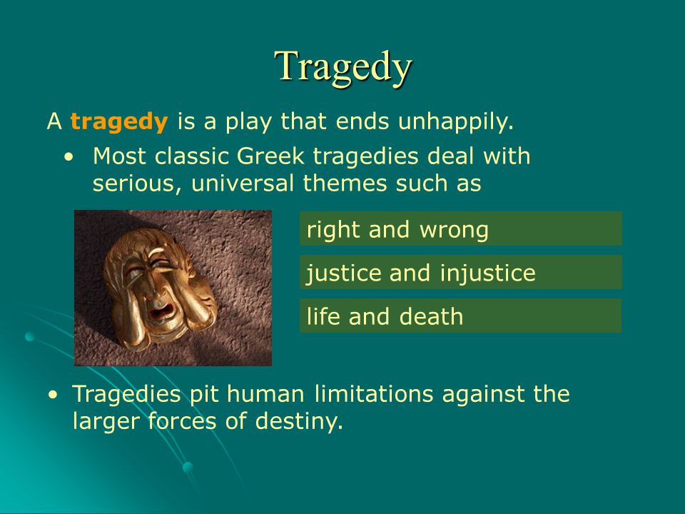Tragedy A tragedy is a play that ends unhappily.
