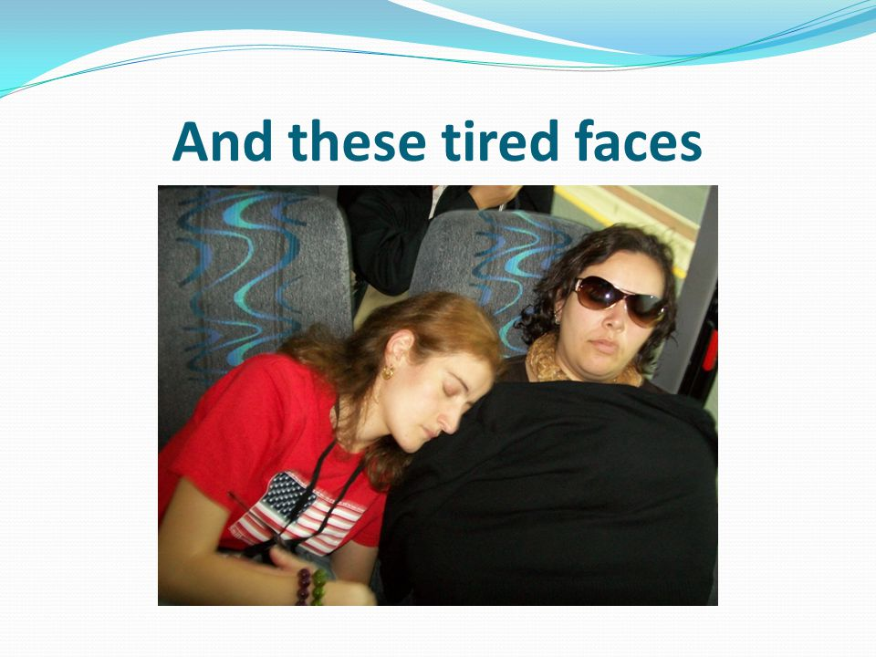 And these tired faces
