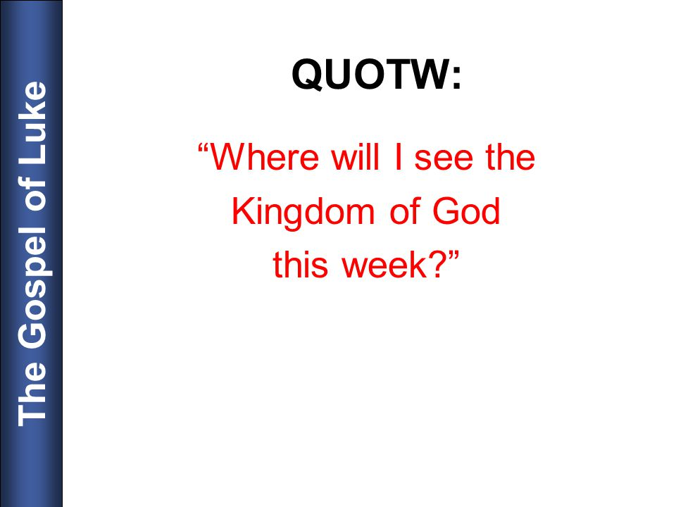 QUOTW: Where will I see the Kingdom of God this week